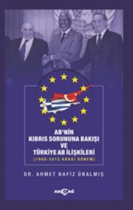 AB nin Kıbrıs Sorununa Bakışı ve Türkiye AB İlişkileri 1960-2012 Arası Dönem