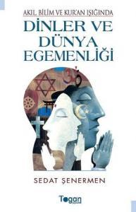 Akıl Bilim ve Kuran Işığında Dinler ve Dünya Egemenliği