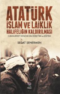 Atatürk İslam ve Laiklik Halifeliğin Kaldırılması
