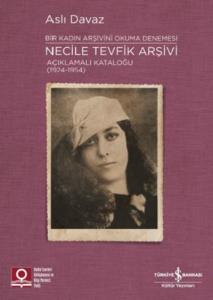 Bir Kadın Arşivini Okuma Denemesi-Necile Tevfik Arşivi Açıklamalı Kataloğu 1924-1954