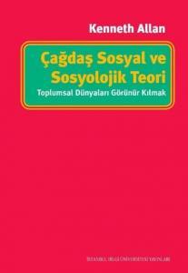 Çağdaş Sosyal ve Sosyolojik Teori-Toplumsal Dünyaları Görünür Kılmak