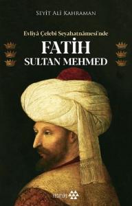 Evliya Çelebi Seyahatnamesinde Fatih Sultan Mehmed