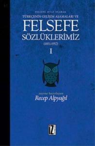 Felsefe Dili Olarak Türkçenin Gelişim Aşamaları ve Felsefe Sözlüklerimiz-I