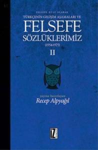 Felsefe Dili Olarak Türkçenin Gelişim Aşamaları ve Felsefe Sözlüklerimiz-II