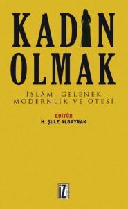 Kadın Olmak-İslam Gelenek Modernlik ve Ötesi