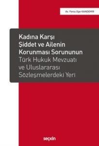Kadına Karşı Şiddet ve Ailenin Korunması Sorununun Türk Hukuk Mevzuatı