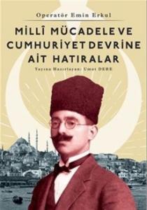 Milli Mücadele ve Cumhuriyet Devrine Ait Hatıralar-Operatör Emin Erkul