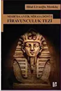 Mısırda Antik Mirasa Dönüş-Firavunculuk Tezi