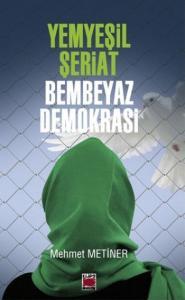 Yemyeşil Şeriat-Bembeyaz Demokrasi