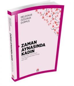 Zaman Aynasında Kadın-Osmanlıdan Cumhuriyete Türk Romanında Kadın Kimliği 1872-1936