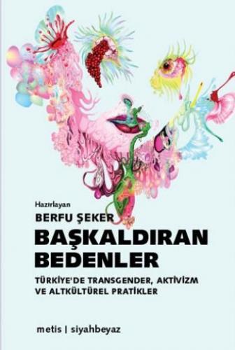 Başkaldıran Bedenler Türkiyede Transgender Aktivizm  ve Altkültürel Pratikler-KAMPANYALI