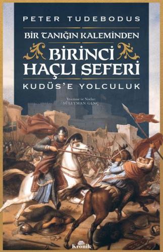 Birinci Haçlı Seferi-Bir Tanığın Kaleminden Kudüse Yolculuk