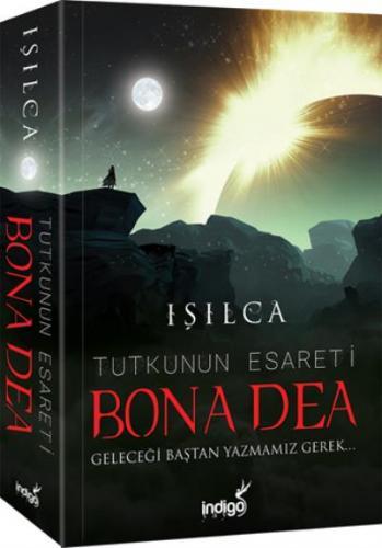 Bona Dea-Tutkunun Esareti-Geleceği Baştan Yazmamız Gerek