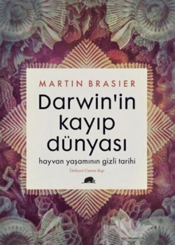 Darwin'in Kayıp Dünyası - Hayvan Yaşamının Gizli Tarihi