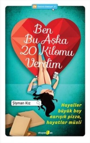 Dizüstü Edebiyat 37 Ben Bu Aşka 20 Kilomu Verdim