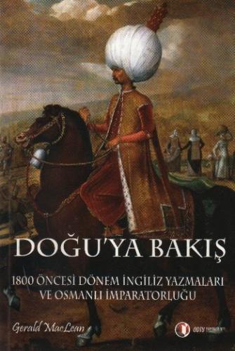 """Doğu'ya Bakış """"1800 Öncesi Dönem İngiliz Yazmaları ve Osmanlı İmparatorluğu"""""""