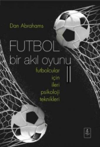Futbol Bir Akıl Oyunu- Futbolcular İçin İleri Psikoloji Teknikleri