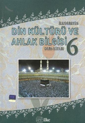 İlke İlköğretim Din Kültürü ve Ahlak Bilgisi-6 (Ders Kitabı)