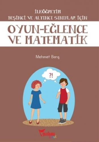 İlköğretim Beşinci ve Altıncı Sınıflar İçin Oyun-Eğlence ve Matematik
