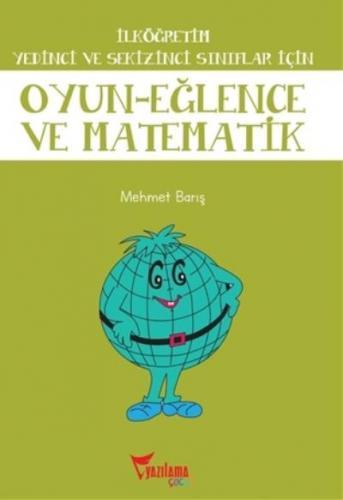 İlköğretim Yedinci ve Sekizinci Sınıflar İçin Oyun-Eğlence ve Matematik