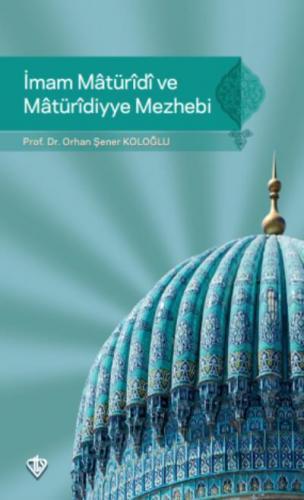 İmam Matüridi ve Matüridiyye Mezhebi