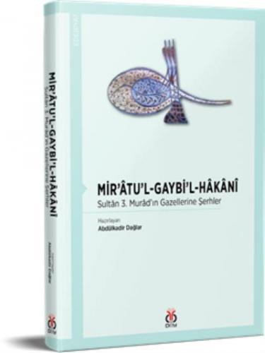 Miratul-Gaybil-Hakani Sultan 3. Muradın Gazellerine Şerhler