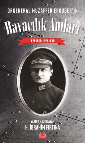 Orgeneral Muzaffer Ergüderin Havacılık Anıları 1920-1930