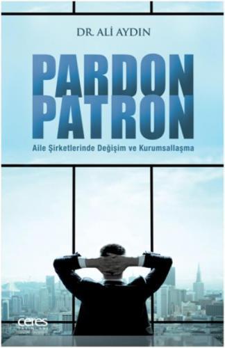 Pardon Patron - Aile Şirketlerinde Değişim ve Kurumsallaşma