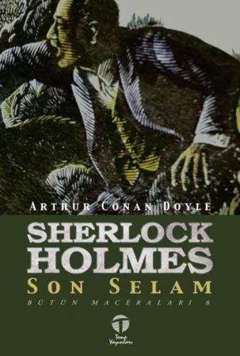 Sherlock Holmesun Maceraları Bütün Maceraları 8-Son Selam