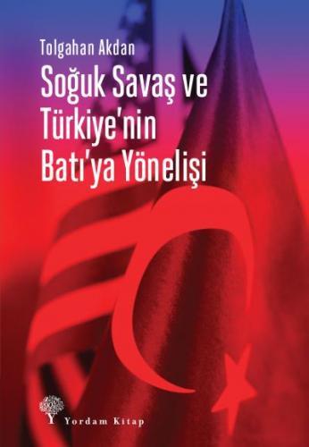 Soğuk Savaş ve Türkiyenin Batıya Yönelişi