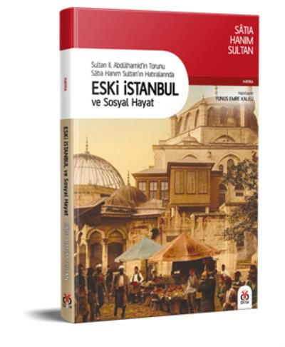 Sultan II. Abdülhamidin Torunu Satıa Hanım Sultanın Hatıralarında-Eski İstanbul ve Sosyal Hayat