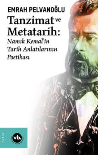 Tanzimat ve Meta-Tarih-Namık Kemalin Tarih Anlatılarının Poetikası