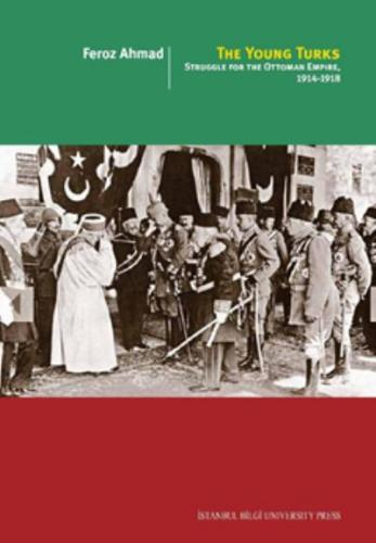 The Young Turks-Struggle For The Ottoman Empire 1914-1918