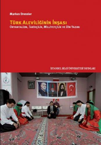 Türk Aleviliğinin İnşası-Oryantalizm Tarihçilik Milliyetçilik ve Din Yazımı