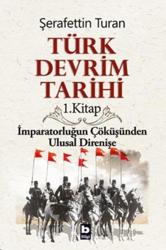 Türk Devrim Tarihi 1. Kitap Imparatorluğun Çöküşünden Ulusal Direnişe
