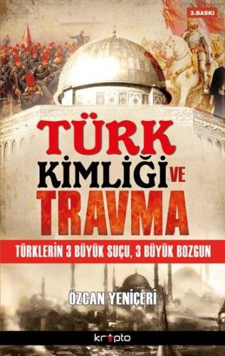 Türk Kimliği ve Travma Türklerin 3 Büyük Suçu 3 Büyük Bozgun