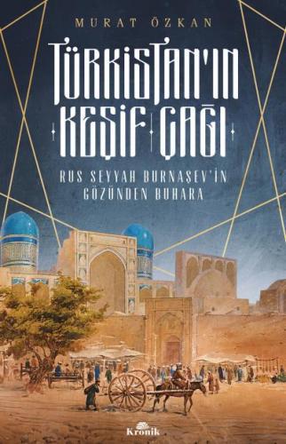Türkistanın Keşif Çağı-Rus Seyyah Burnaşevin Gözünden Buhara