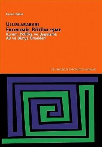 Uluslararası Ekonomik Bütünleşme (Kuram, Politika ve Uygulama AB ve Dünya Örnekleri)