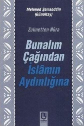 Zulmetten Nura-Bunalım Çağından İslamın Aydınlığına