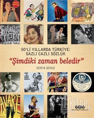 50'li Yıllarda Türkiye: Sazlı Cazlı Sözlük / Şimdiki Zaman Beledir - K