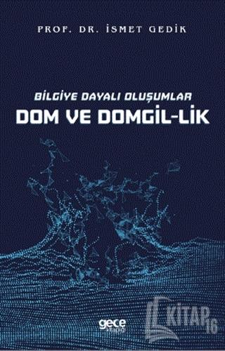 Bilgiye Dayalı Oluşumlar Dom ve Domgil-lik - Kitap16