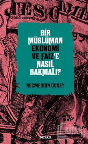 Bir Müslüman Ekonomi ve Faiz'e Nasıl Bakmalı? - Kitap16