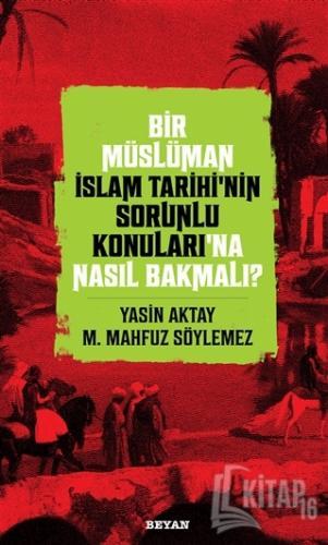 Bir Müslüman İslam Tarihi'nin Sorunlu Konuları'na Nasıl Bakmalı? - Kit