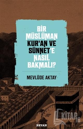 Bir Müslüman Kur'an ve Sünnet'e Nasıl Bakmalı? - Kitap16