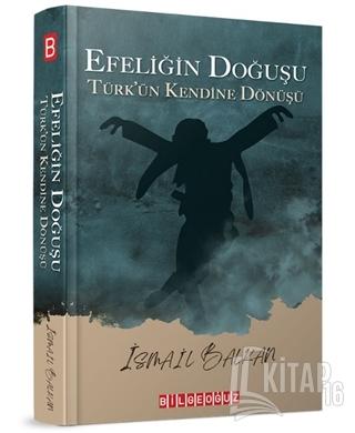 Efeliğin Doğuşu - Türk'ün Kendine Dönüşü - Kitap16