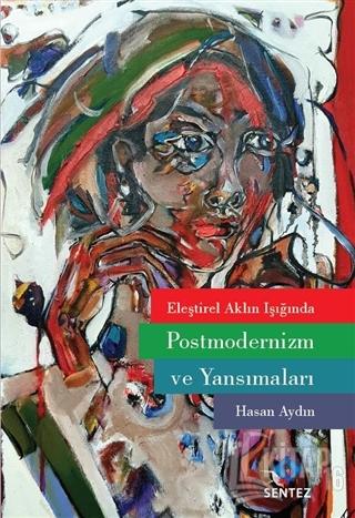 Eleştirel Aklın Işığında Postmodernizm ve Yansımaları - Kitap16