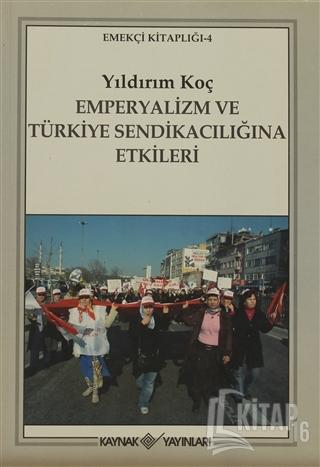 Emperyalizm ve Türkiye Sendikacılığına Etkileri - Kitap16