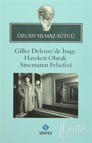 Gilles Deleuze'de İmge Hareketi Olarak Sinemanın Felsefesi - Kitap16