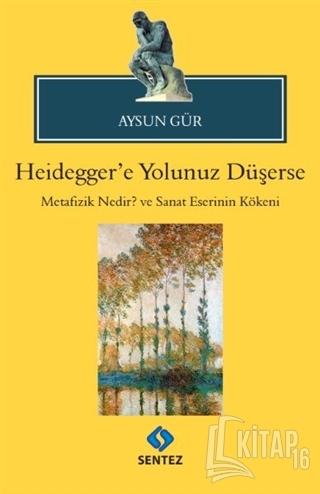 Heidegger'e Yolunuz Düşerse - Kitap16