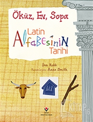 Latin Alfabesinin Tarihi - Öküz, Ev, Sopa - Kitap16